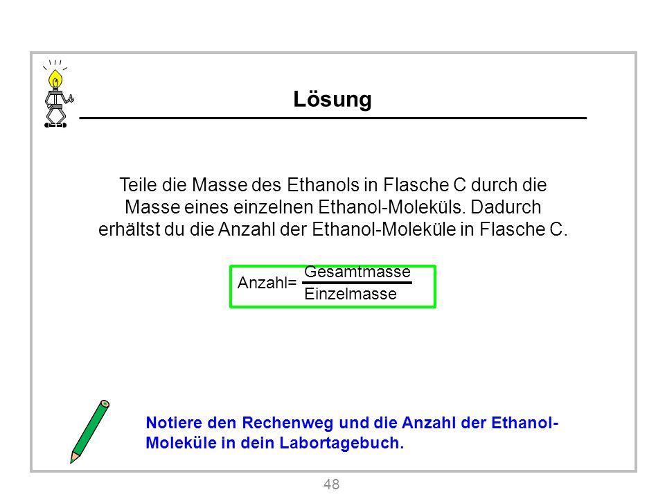 Lösung Teile die Masse des Ethanols in Flasche C durch die Masse eines einzelnen Ethanol-Moleküls.