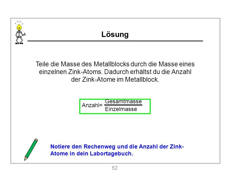 Lösung Teile die Masse des Metallblocks durch die Masse eines einzelnen Zink-Atoms.