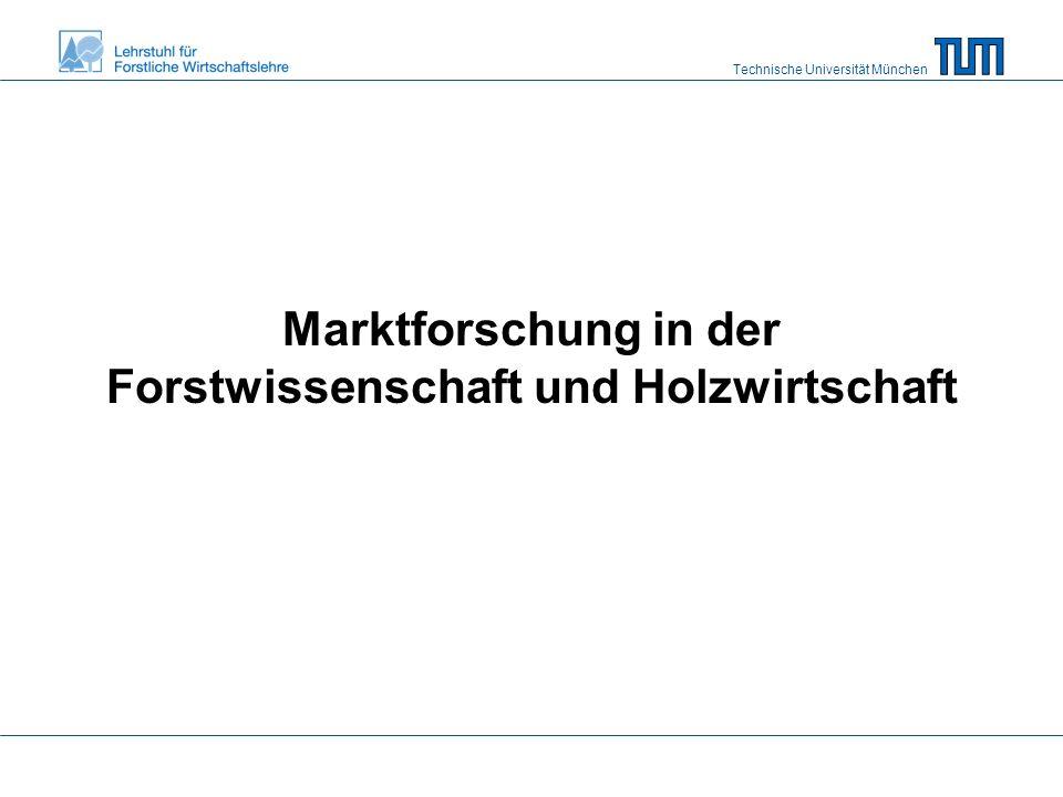 Technische Universität München Marktforschung in der Forstwissenschaft und Holzwirtschaft
