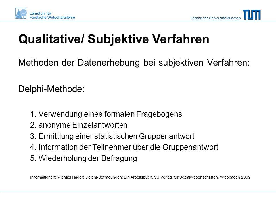 Technische Universität München Qualitative/ Subjektive Verfahren Methoden der Datenerhebung bei subjektiven Verfahren: Delphi-Methode: 1.