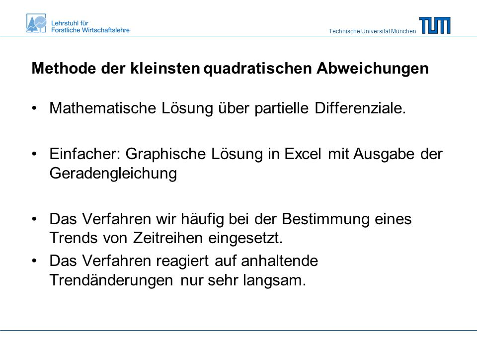 Technische Universität München Methode der kleinsten quadratischen Abweichungen Mathematische Lösung über partielle Differenziale.
