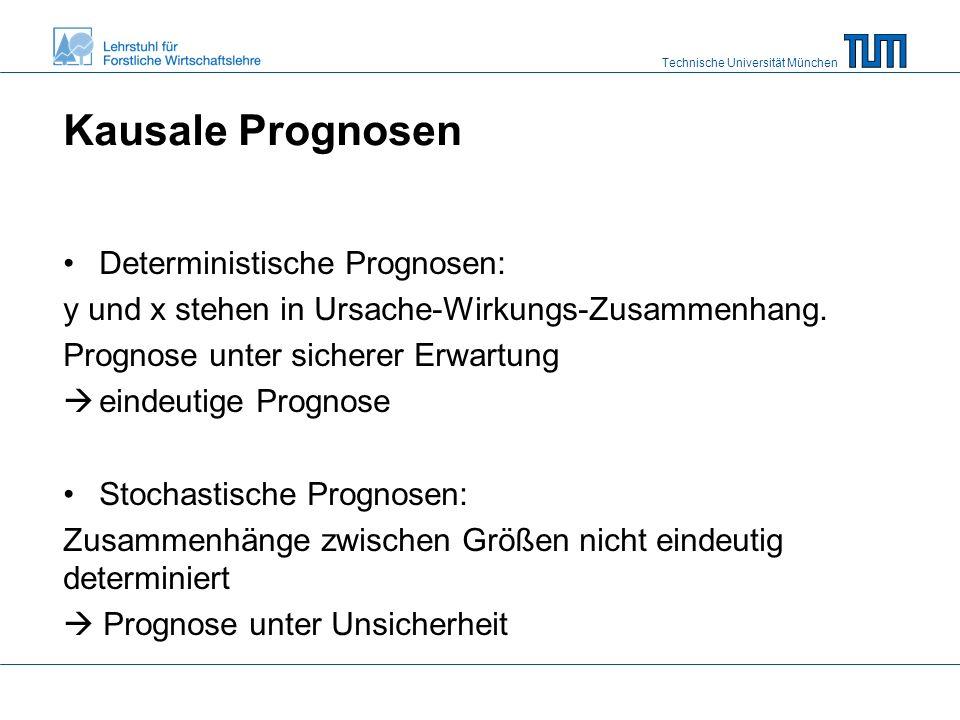 Technische Universität München Kausale Prognosen Deterministische Prognosen: y und x stehen in Ursache-Wirkungs-Zusammenhang.