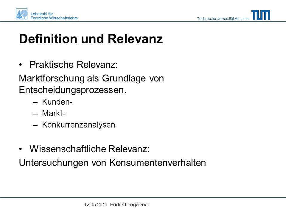 Technische Universität München Definition und Relevanz Praktische Relevanz: Marktforschung als Grundlage von Entscheidungsprozessen.