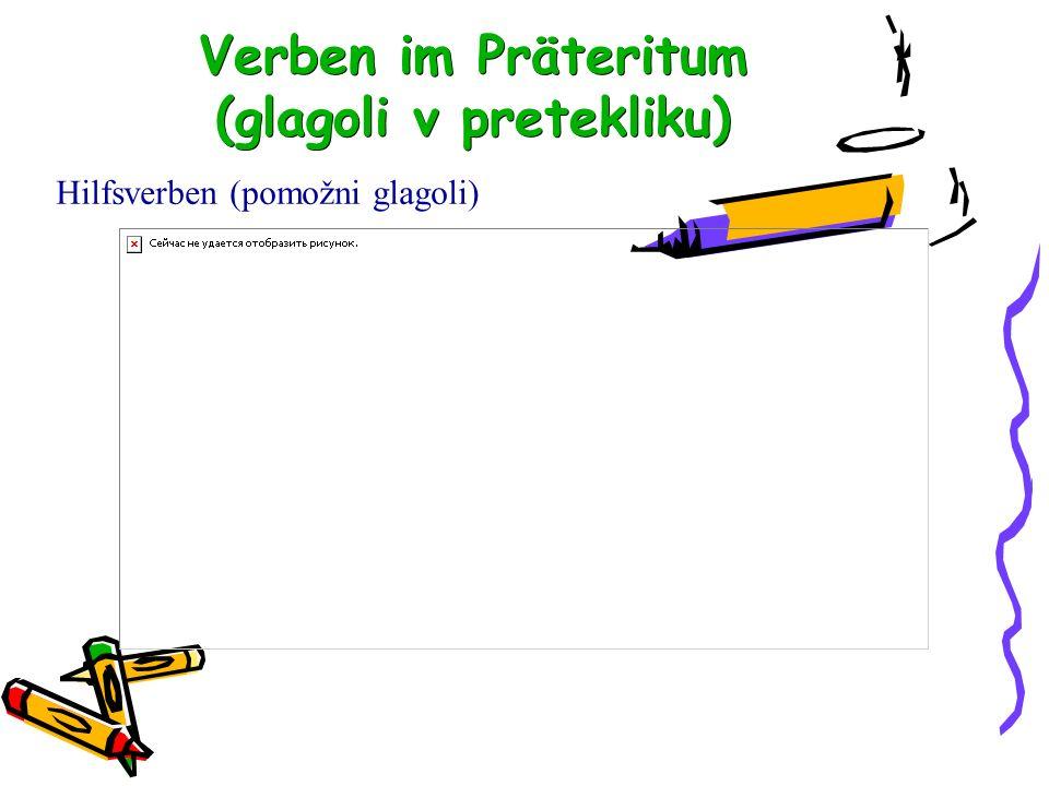 Verben im Präteritum (glagoli v pretekliku) Hilfsverben (pomožni glagoli)