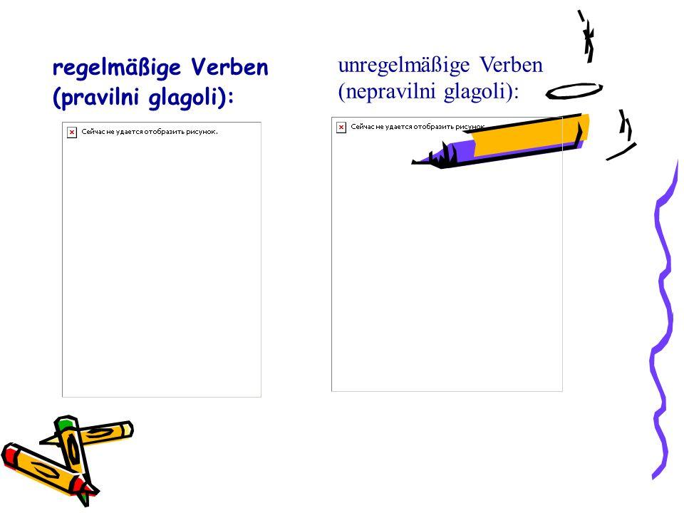 regelmäßige Verben (pravilni glagoli): unregelmäßige Verben (nepravilni glagoli):