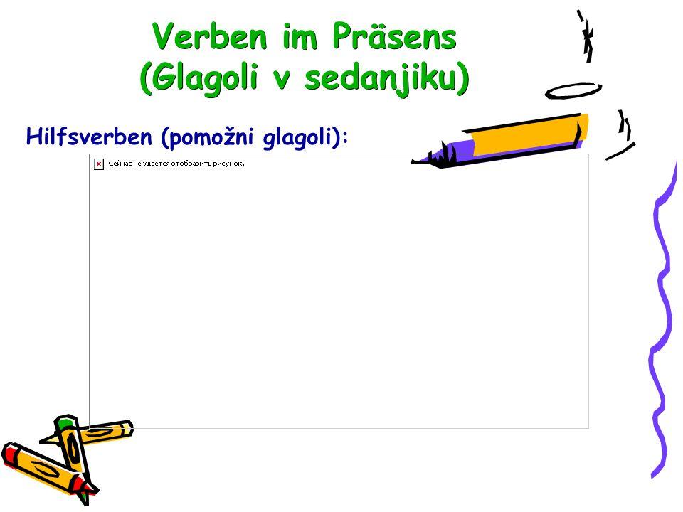 Verben im Präsens (Glagoli v sedanjiku) Hilfsverben (pomožni glagoli):