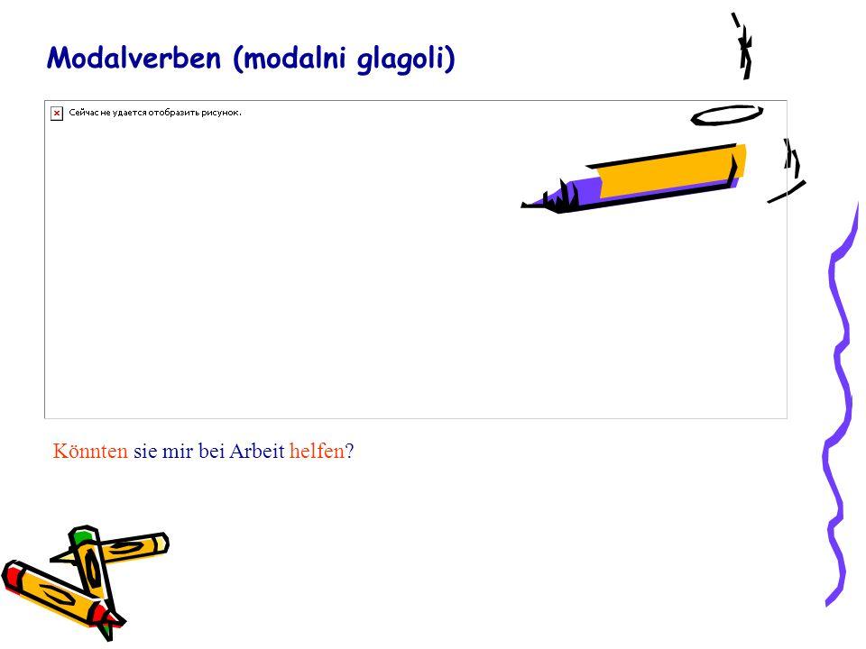 Modalverben (modalni glagoli) Könnten sie mir bei Arbeit helfen