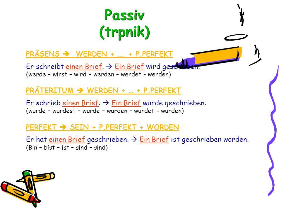 Passiv (trpnik) PRÄSENS  WERDEN + …. + P.PERFEKT Er schreibt einen Brief.