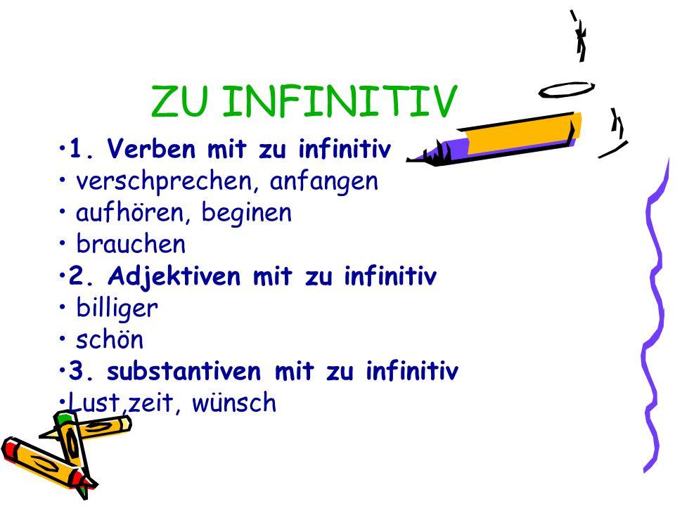 ZU INFINITIV 1. Verben mit zu infinitiv verschprechen, anfangen aufhören, beginen brauchen 2.