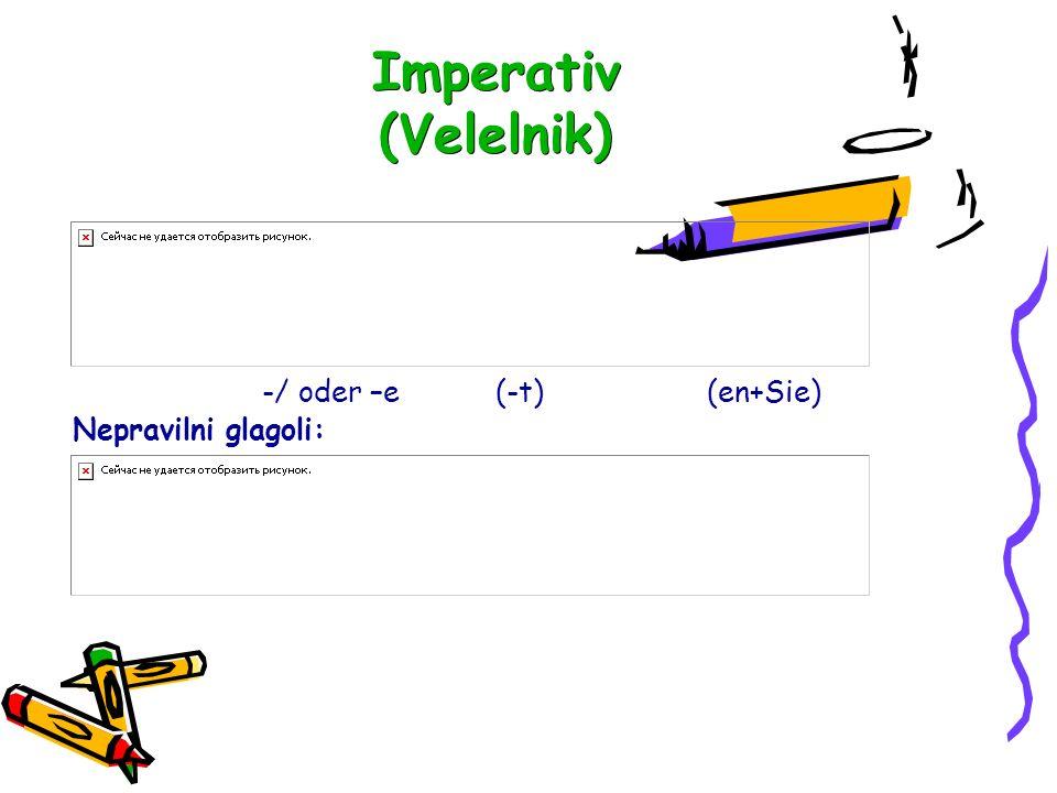 Imperativ (Velelnik) -/ oder –e(-t)(en+Sie) Nepravilni glagoli: