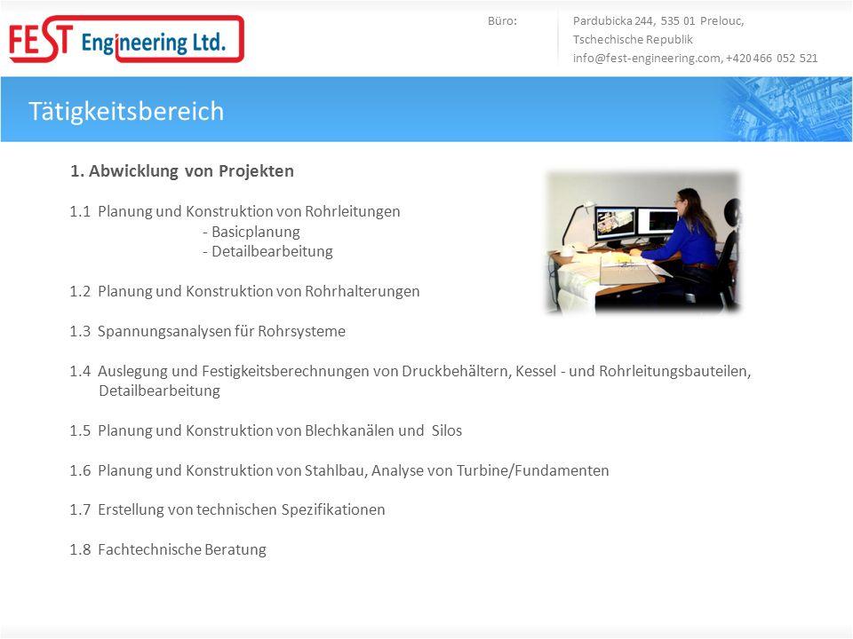 Tätigkeitsbereich 1. Abwicklung von Projekten 1.1 Planung und Konstruktion von Rohrleitungen - Basicplanung - Detailbearbeitung 1.2 Planung und Konstr