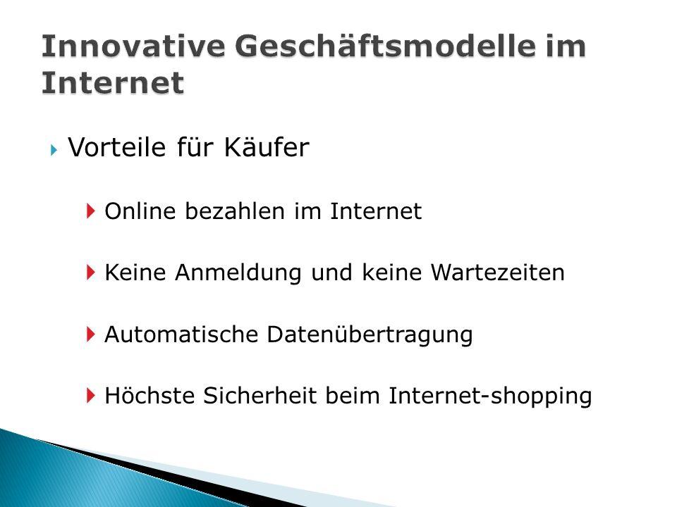  Vorteile für Käufer  Online bezahlen im Internet  Keine Anmeldung und keine Wartezeiten  Automatische Datenübertragung  Höchste Sicherheit beim Internet-shopping