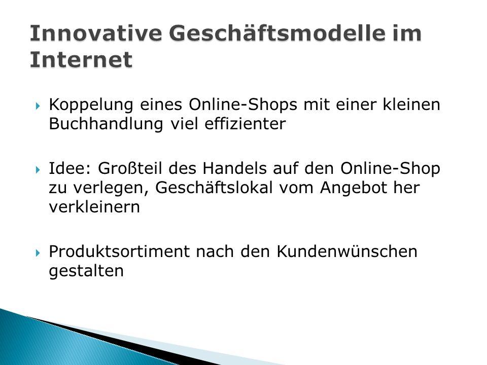  Koppelung eines Online-Shops mit einer kleinen Buchhandlung viel effizienter  Idee: Großteil des Handels auf den Online-Shop zu verlegen, Geschäftslokal vom Angebot her verkleinern  Produktsortiment nach den Kundenwünschen gestalten