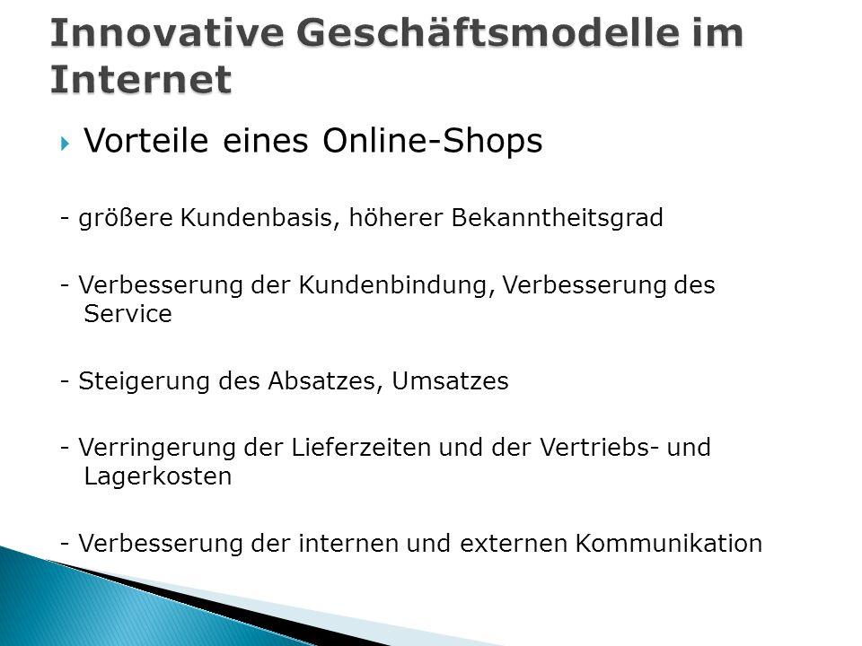 Vorteile eines Online-Shops - größere Kundenbasis, höherer Bekanntheitsgrad - Verbesserung der Kundenbindung, Verbesserung des Service - Steigerung des Absatzes, Umsatzes - Verringerung der Lieferzeiten und der Vertriebs- und Lagerkosten - Verbesserung der internen und externen Kommunikation