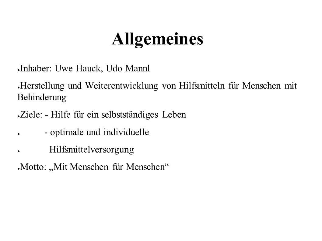 Allgemeines ● Inhaber: Uwe Hauck, Udo Mannl ● Herstellung und Weiterentwicklung von Hilfsmitteln für Menschen mit Behinderung ● Ziele: - Hilfe für ein