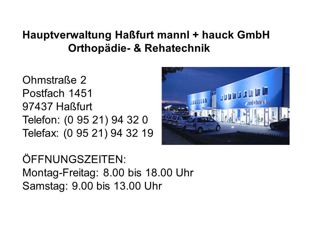 Hauptverwaltung Haßfurt mannl + hauck GmbH Orthopädie- & Rehatechnik Ohmstraße 2 Postfach 1451 97437 Haßfurt Telefon: (0 95 21) 94 32 0 Telefax: (0 95 21) 94 32 19 ÖFFNUNGSZEITEN: Montag-Freitag: 8.00 bis 18.00 Uhr Samstag: 9.00 bis 13.00 Uhr