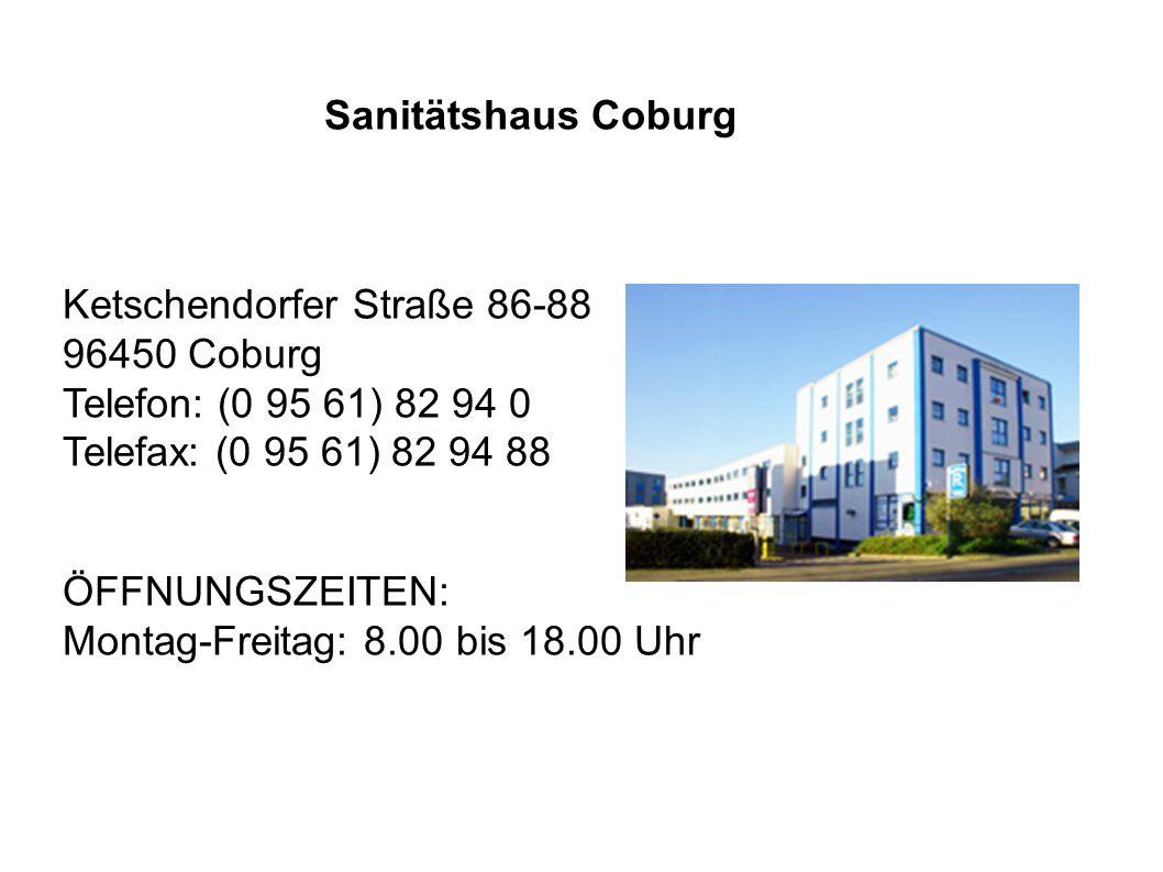 Sanitätshaus Coburg Ketschendorfer Straße 86-88 96450 Coburg Telefon: (0 95 61) 82 94 0 Telefax: (0 95 61) 82 94 88 ÖFFNUNGSZEITEN: Montag-Freitag: 8.