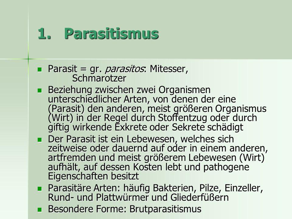 1.Parasitismus Parasit = gr. parasitos: Mitesser, Schmarotzer Parasit = gr.