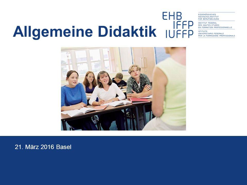 Allgemeine Didaktik 21. März 2016 Basel