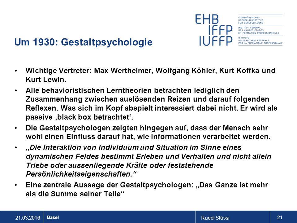 21.03.2016Ruedi Stüssi 21 Basel Um 1930: Gestaltpsychologie Wichtige Vertreter: Max Wertheimer, Wolfgang Köhler, Kurt Koffka und Kurt Lewin.
