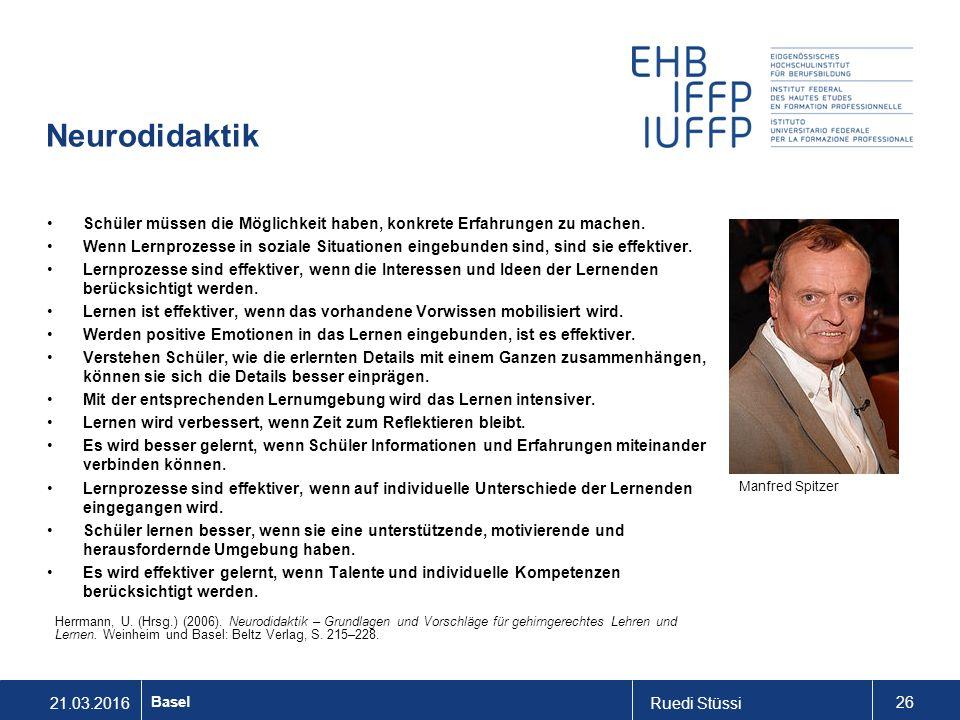 21.03.2016Ruedi Stüssi 26 Basel Neurodidaktik Schüler müssen die Möglichkeit haben, konkrete Erfahrungen zu machen.