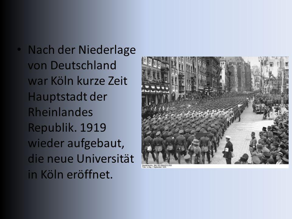 Nach der Niederlage von Deutschland war Köln kurze Zeit Hauptstadt der Rheinlandes Republik.