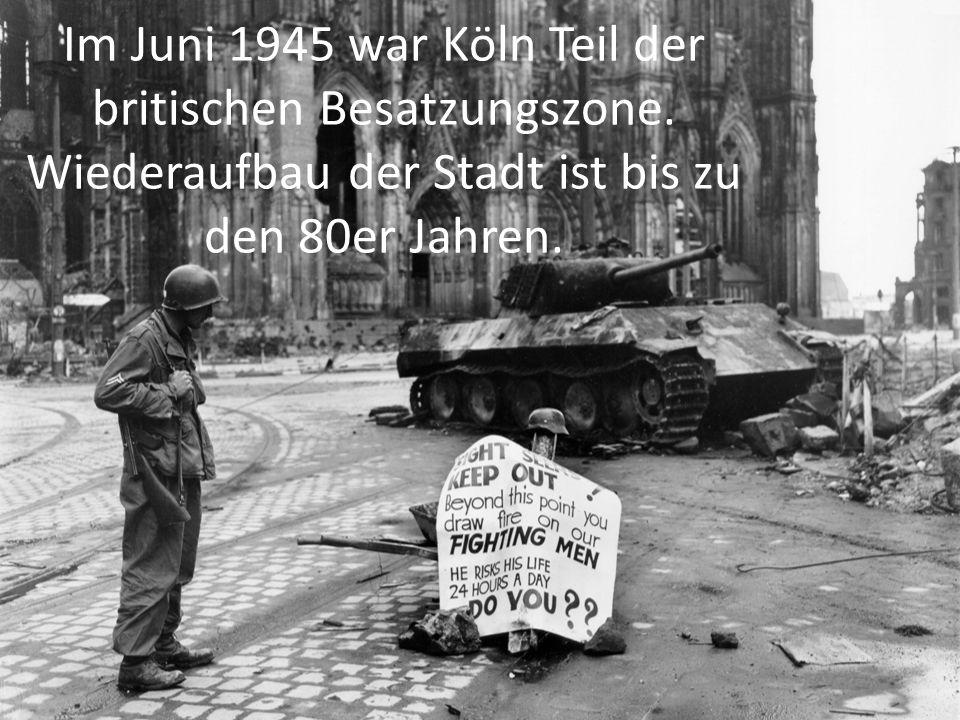 Im Juni 1945 war Köln Teil der britischen Besatzungszone.