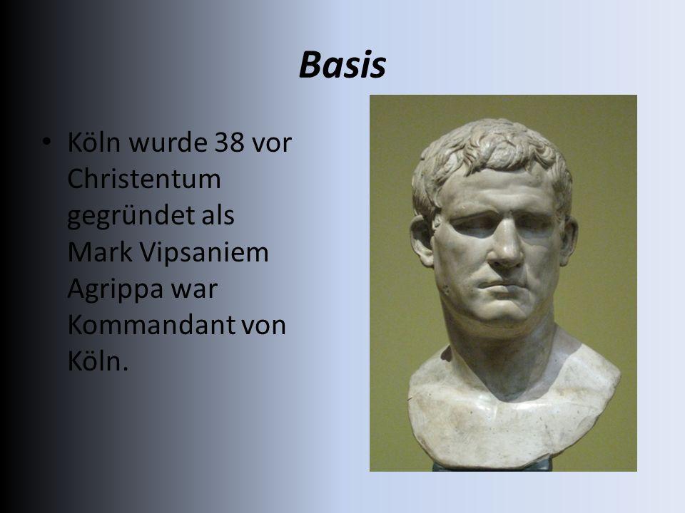 Köln wurde 38 vor Christentum gegründet als Mark Vipsaniem Agrippa war Kommandant von Köln. Basis
