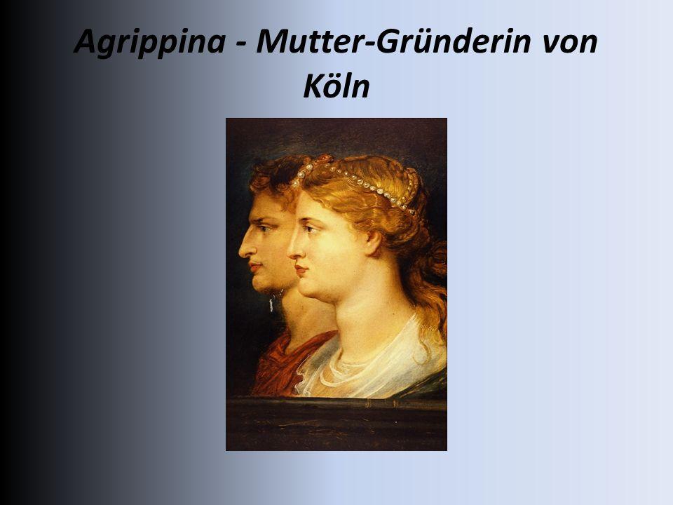 Agrippina - Mutter-Gründerin von Köln