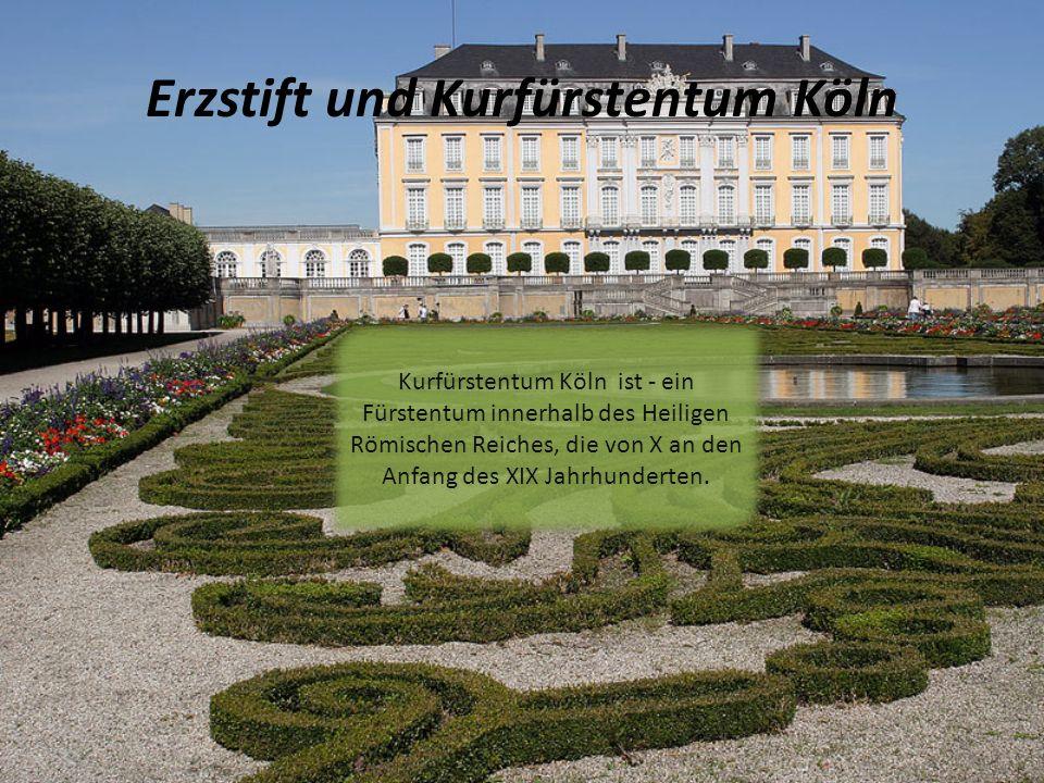 Erzstift und Kurfürstentum Köln Kurfürstentum Köln ist - ein Fürstentum innerhalb des Heiligen Römischen Reiches, die von X an den Anfang des XIX Jahrhunderten.