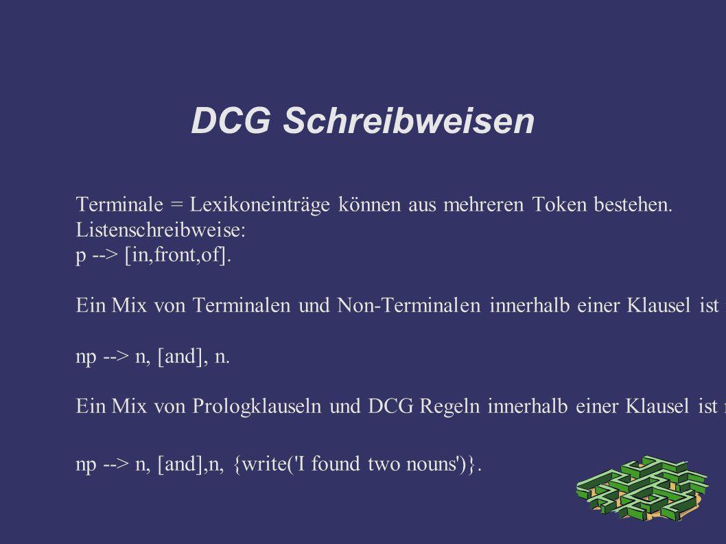DCG Schreibweisen Terminale = Lexikoneinträge können aus mehreren Token bestehen.