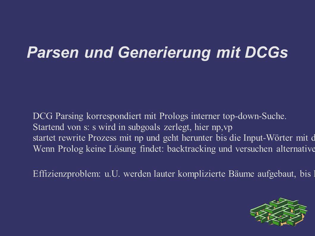 Parsen und Generierung mit DCGs DCG Parsing korrespondiert mit Prologs interner top-down-Suche.