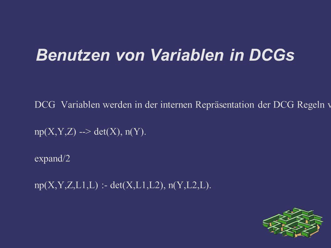 Benutzen von Variablen in DCGs DCG Variablen werden in der internen Repräsentation der DCG Regeln vor den beiden Listenvariablen gehalten.