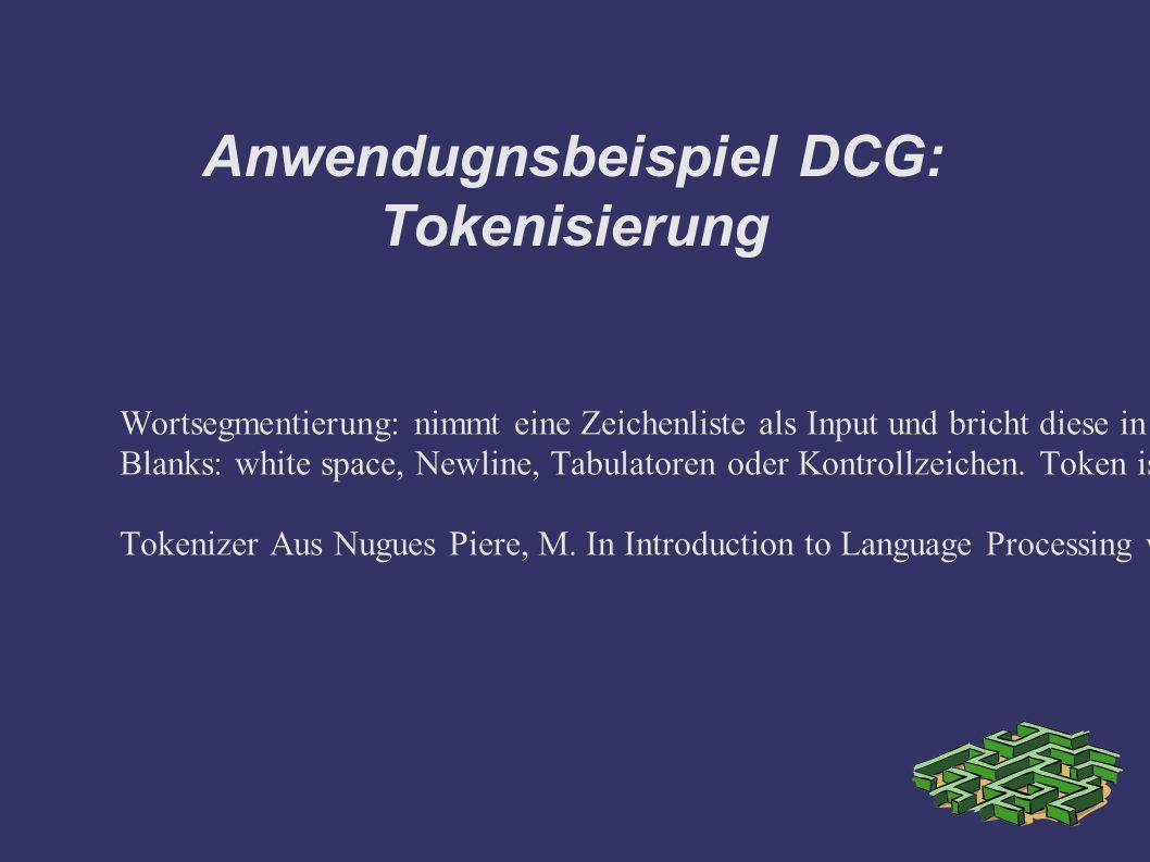 Anwendugnsbeispiel DCG: Tokenisierung Wortsegmentierung: nimmt eine Zeichenliste als Input und bricht diese in Token.