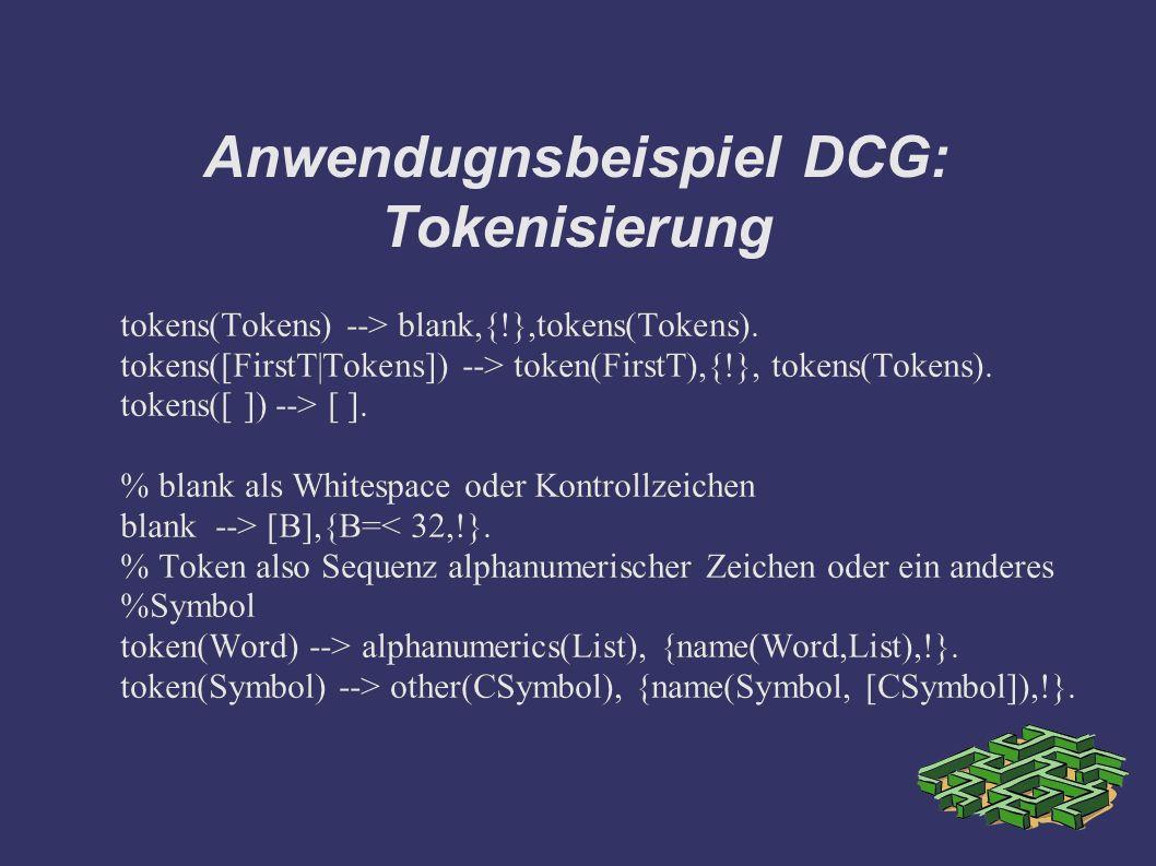 Anwendugnsbeispiel DCG: Tokenisierung tokens(Tokens) --> blank,{!},tokens(Tokens).