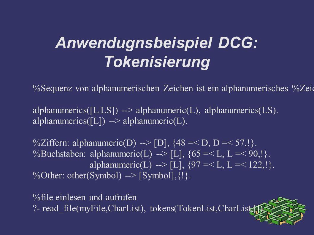 Anwendugnsbeispiel DCG: Tokenisierung %Sequenz von alphanumerischen Zeichen ist ein alphanumerisches %Zeichen, gefolgt von einem Rest von alphanumerischen Zeichen %oder einem einzelnen.