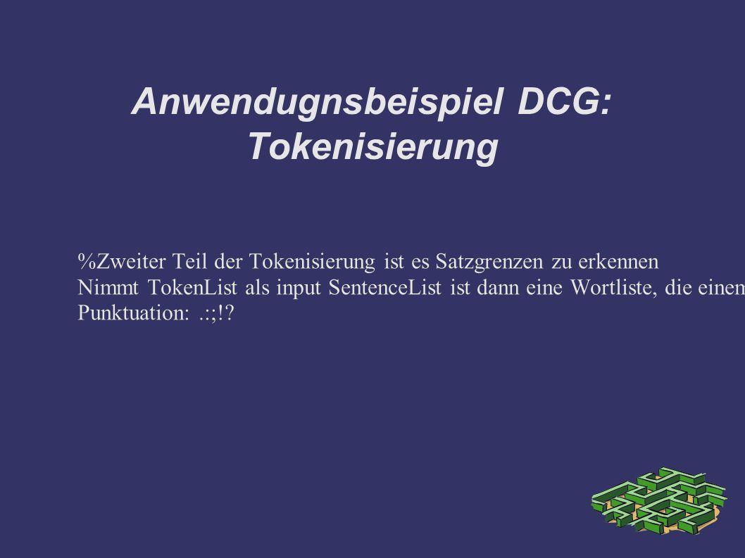 Anwendugnsbeispiel DCG: Tokenisierung %Zweiter Teil der Tokenisierung ist es Satzgrenzen zu erkennen Nimmt TokenList als input SentenceList ist dann eine Wortliste, die einem Satz entspricht, gefolgt vom Rest der Sätze.