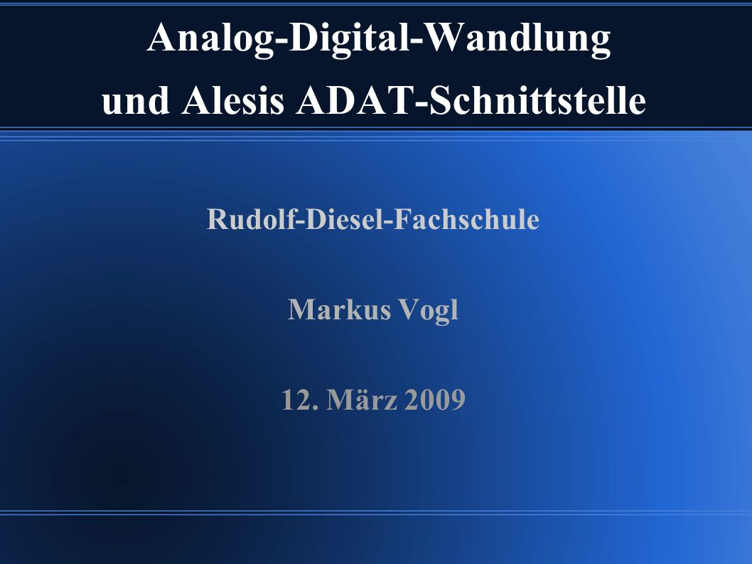 Analog-Digital-Wandlung und Alesis ADAT-Schnittstelle Rudolf-Diesel-Fachschule Markus Vogl 12. März 2009