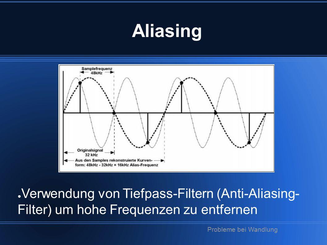 Aliasing ● Verwendung von Tiefpass-Filtern (Anti-Aliasing- Filter) um hohe Frequenzen zu entfernen Probleme bei Wandlung