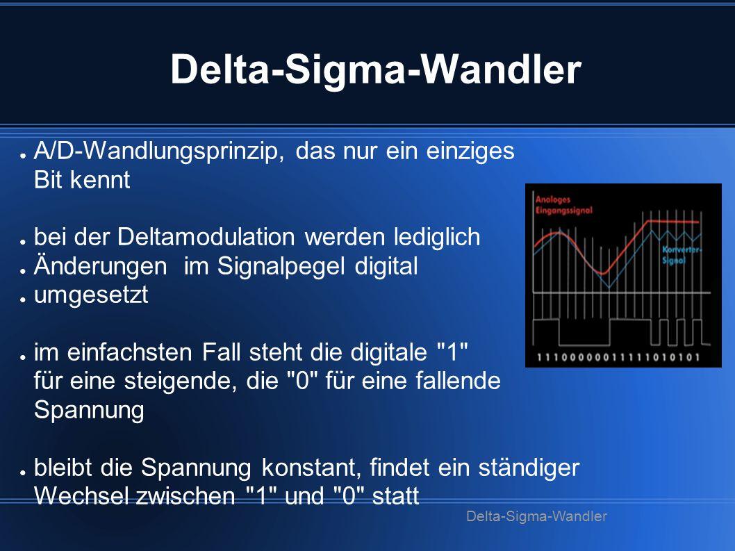 Delta-Sigma-Wandler ● A/D-Wandlungsprinzip, das nur ein einziges Bit kennt ● bei der Deltamodulation werden lediglich ● Änderungen im Signalpegel digi