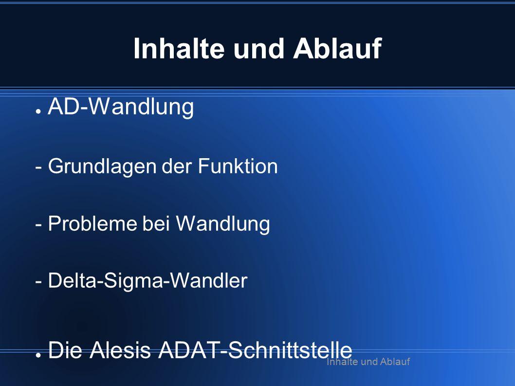 Inhalte und Ablauf ● AD-Wandlung - Grundlagen der Funktion - Probleme bei Wandlung - Delta-Sigma-Wandler ● Die Alesis ADAT-Schnittstelle Inhalte und A