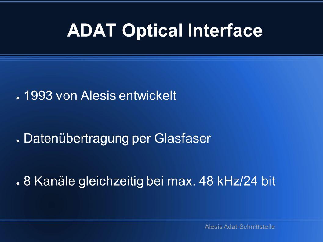 ADAT Optical Interface ● 1993 von Alesis entwickelt ● Datenübertragung per Glasfaser ● 8 Kanäle gleichzeitig bei max. 48 kHz/24 bit Alesis Adat-Schnit