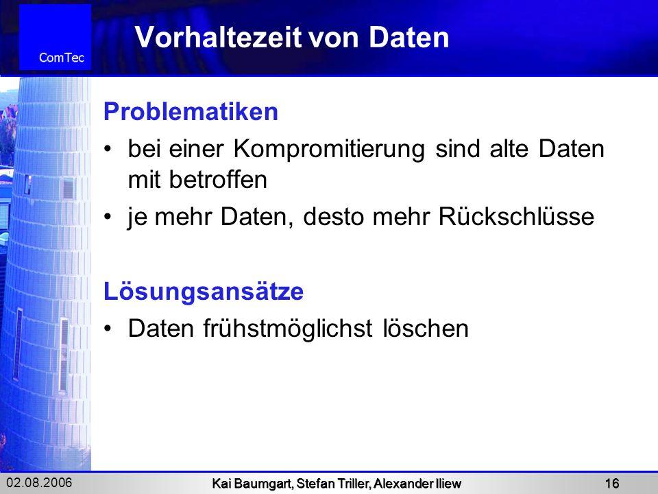 02.08.2006 Kai Baumgart, Stefan Triller, Alexander Iliew 16 Vorhaltezeit von Daten Problematiken bei einer Kompromitierung sind alte Daten mit betroff