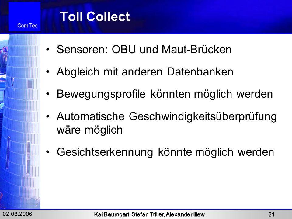 02.08.2006 Kai Baumgart, Stefan Triller, Alexander Iliew 21 Toll Collect Sensoren: OBU und Maut-Brücken Abgleich mit anderen Datenbanken Bewegungsprof