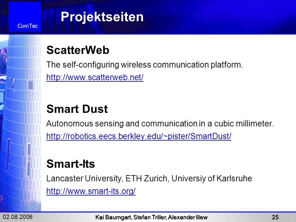 02.08.2006 Kai Baumgart, Stefan Triller, Alexander Iliew 25 Projektseiten ScatterWeb The self-configuring wireless communication platform.