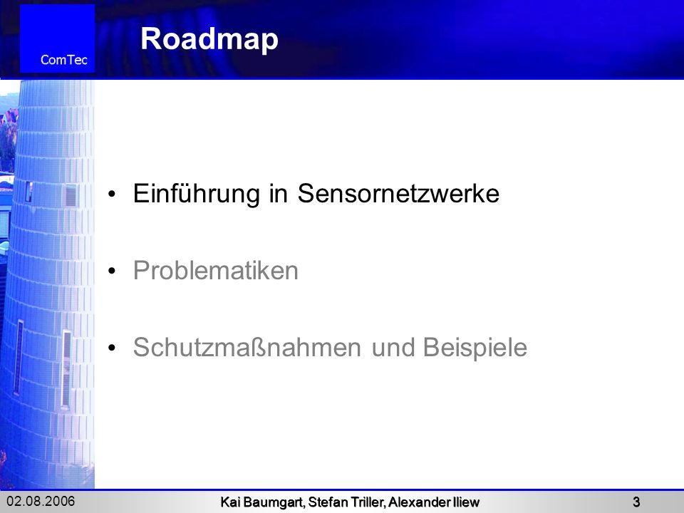 02.08.2006 Kai Baumgart, Stefan Triller, Alexander Iliew 3 Roadmap Einführung in Sensornetzwerke Problematiken Schutzmaßnahmen und Beispiele