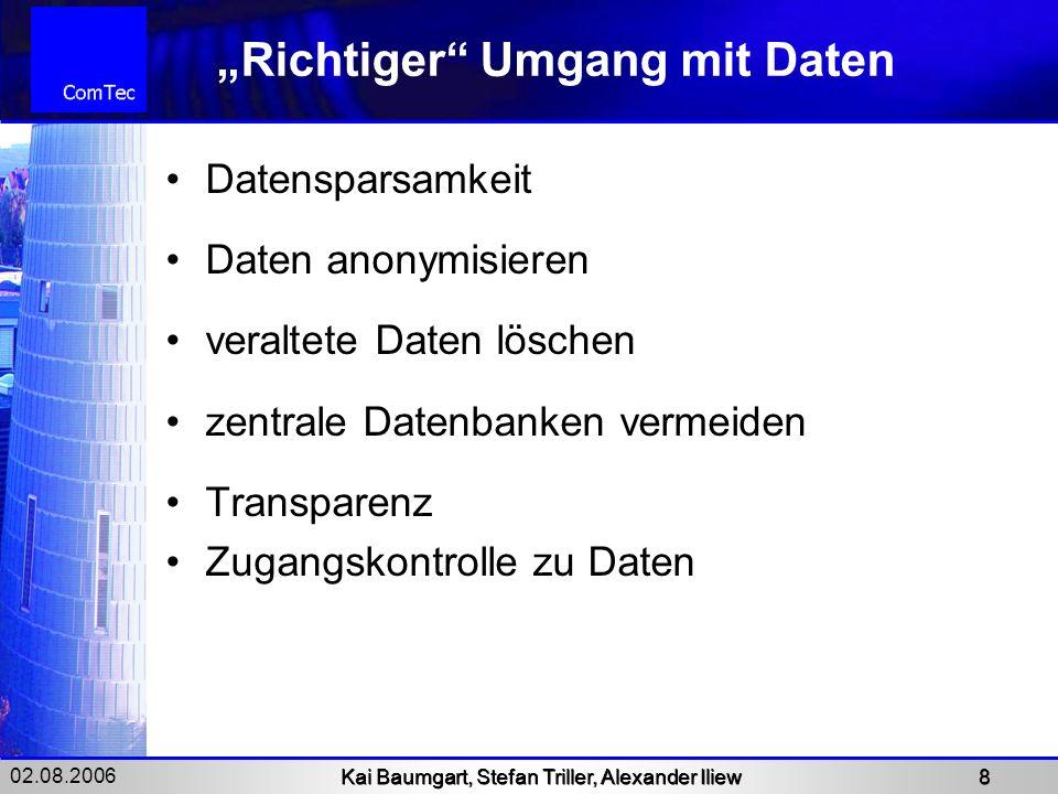 """02.08.2006 Kai Baumgart, Stefan Triller, Alexander Iliew 8 """"Richtiger"""" Umgang mit Daten Datensparsamkeit Daten anonymisieren veraltete Daten löschen z"""