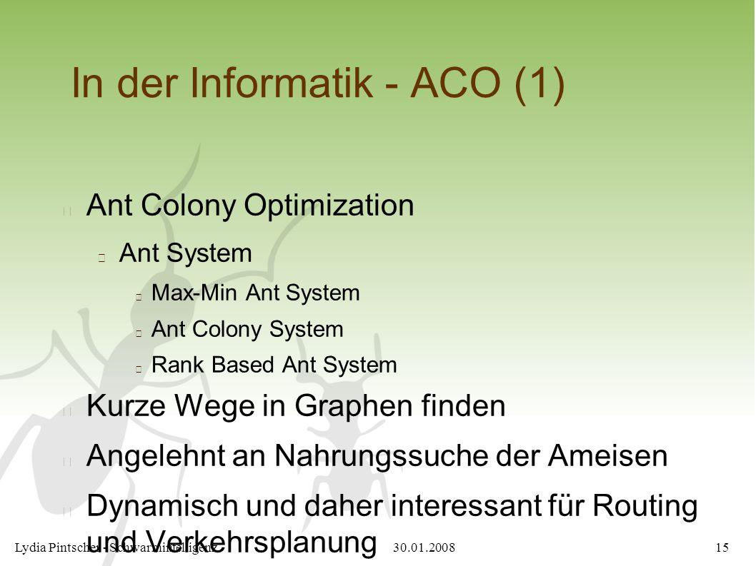30.01.2008Lydia Pintscher - Schwarmintelligenz15 In der Informatik - ACO (1) Ant Colony Optimization Ant System Max-Min Ant System Ant Colony System R