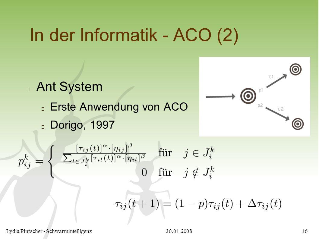 30.01.2008Lydia Pintscher - Schwarmintelligenz16 In der Informatik - ACO (2) Ant System Erste Anwendung von ACO Dorigo, 1997