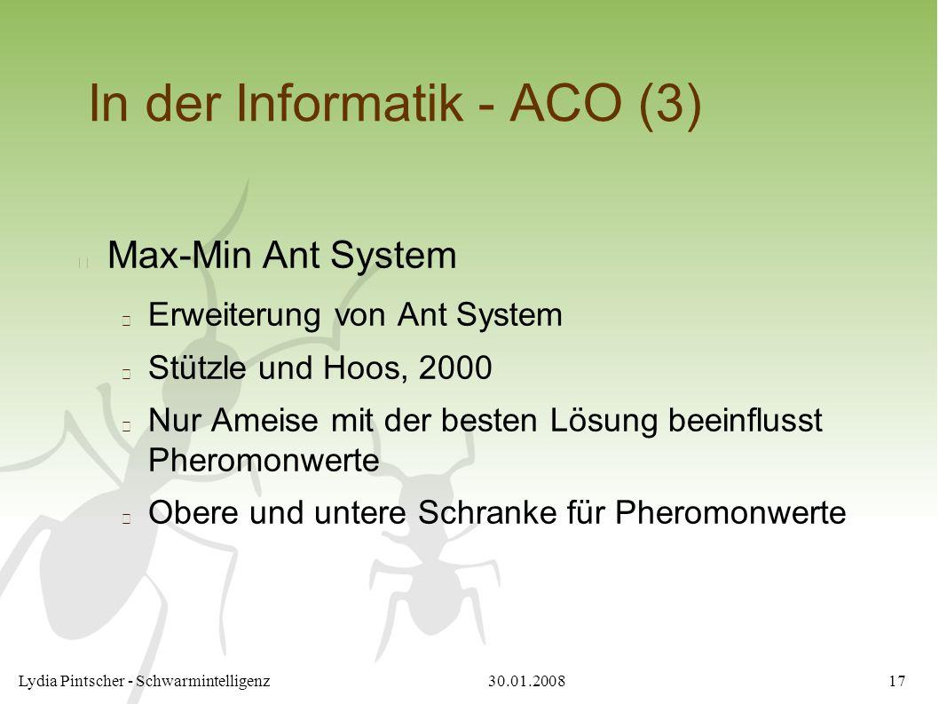 30.01.2008Lydia Pintscher - Schwarmintelligenz17 In der Informatik - ACO (3) Max-Min Ant System Erweiterung von Ant System Stützle und Hoos, 2000 Nur